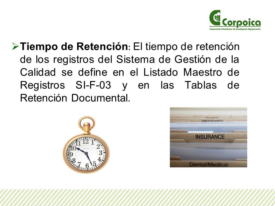 Tiempo de Retención : El tiempo de retención de los registros del Sistema de Gestión de la Calidad se define en el Listado Maestro de Registros SI-F-0
