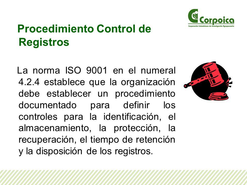 Procedimiento Control de Registros La norma ISO 9001 en el numeral 4.2.4 establece que la organización debe establecer un procedimiento documentado pa