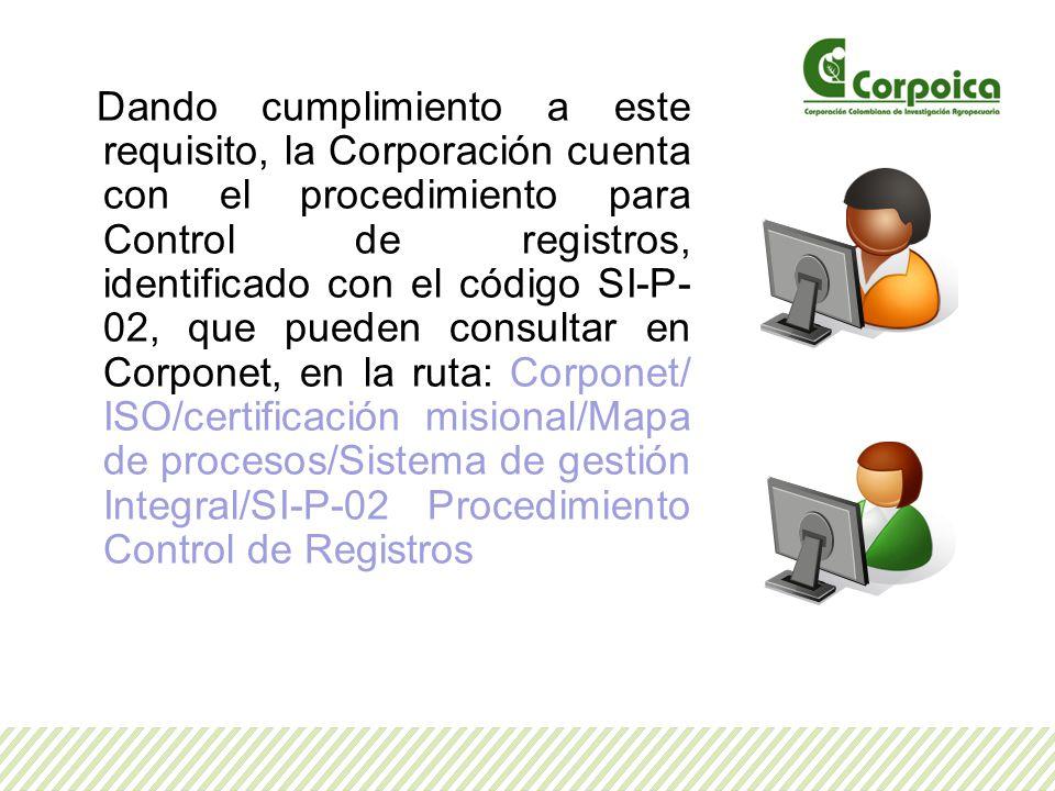 Dando cumplimiento a este requisito, la Corporación cuenta con el procedimiento para Control de registros, identificado con el código SI-P- 02, que pu