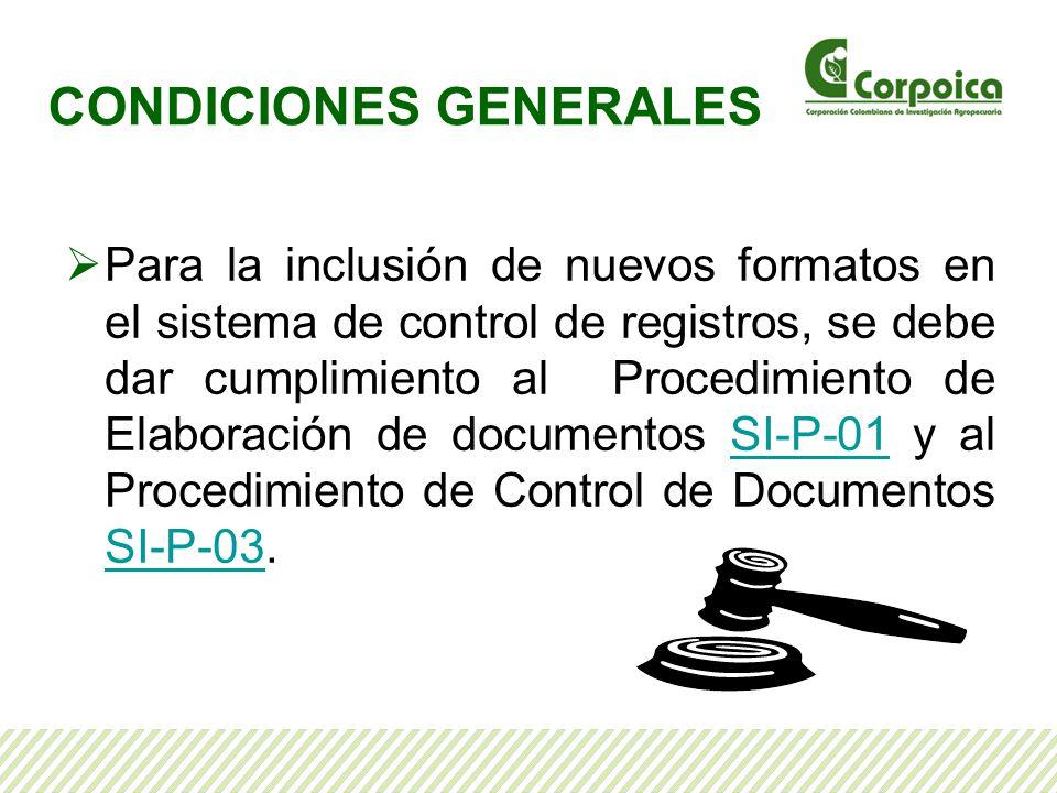 CONDICIONES GENERALES Para la inclusión de nuevos formatos en el sistema de control de registros, se debe dar cumplimiento al Procedimiento de Elabora