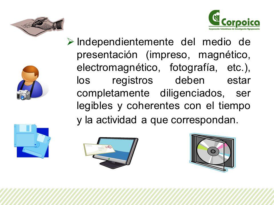 Independientemente del medio de presentación (impreso, magnético, electromagnético, fotografía, etc.), los registros deben estar completamente diligen