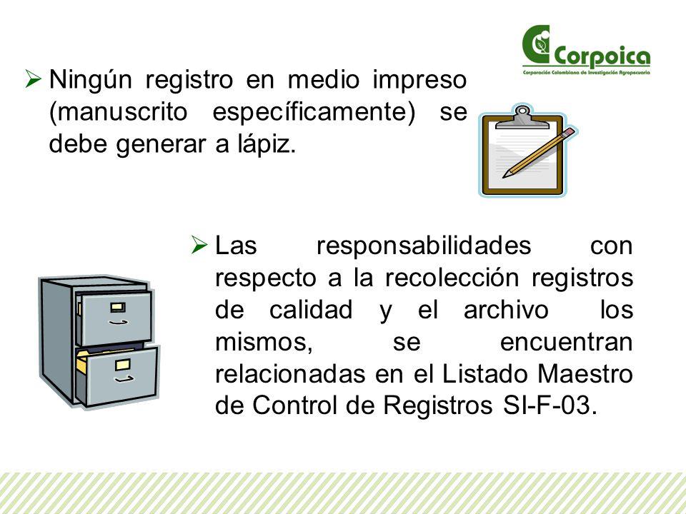 Ningún registro en medio impreso (manuscrito específicamente) se debe generar a lápiz. Las responsabilidades con respecto a la recolección registros d