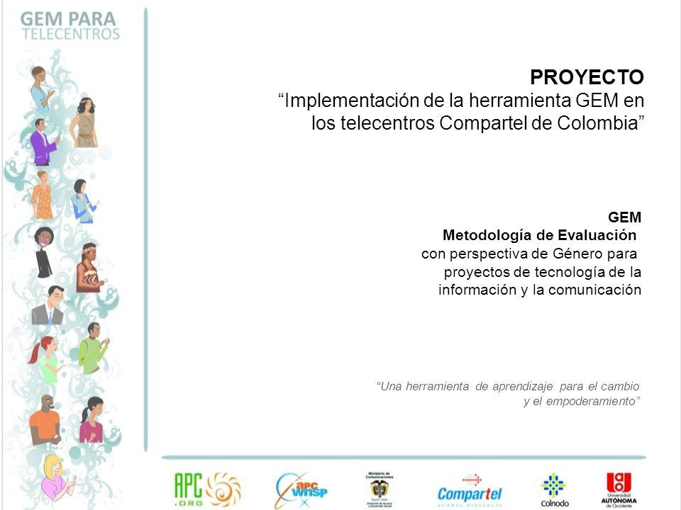 GEM Metodología de Evaluación con perspectiva de Género para proyectos de tecnología de la información y la comunicación PROYECTO Implementación de la