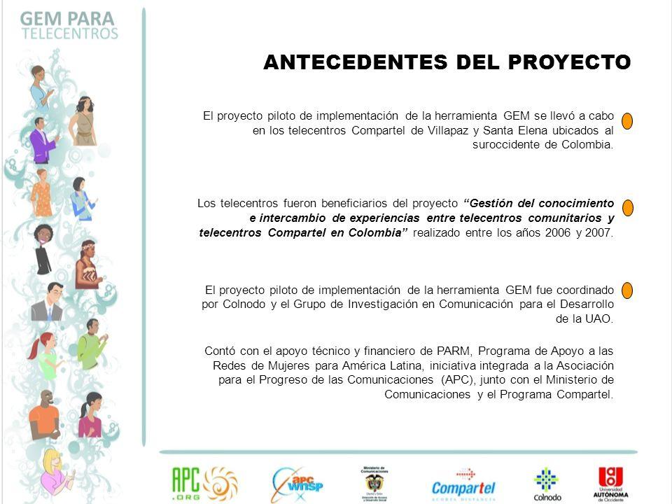 ANTECEDENTES DEL PROYECTO El proyecto piloto de implementación de la herramienta GEM se llevó a cabo en los telecentros Compartel de Villapaz y Santa