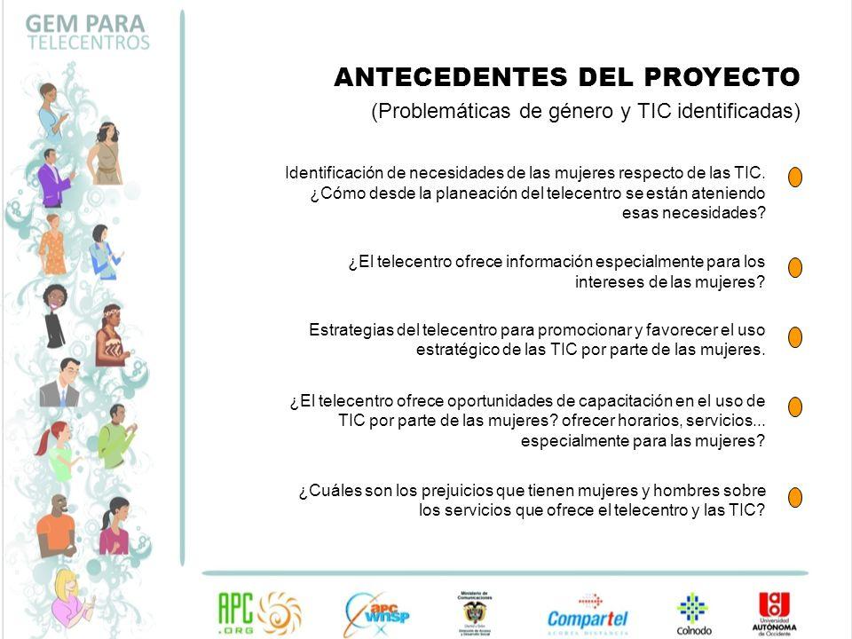 ANTECEDENTES DEL PROYECTO (Problemáticas de género y TIC identificadas) Identificación de necesidades de las mujeres respecto de las TIC. ¿Cómo desde