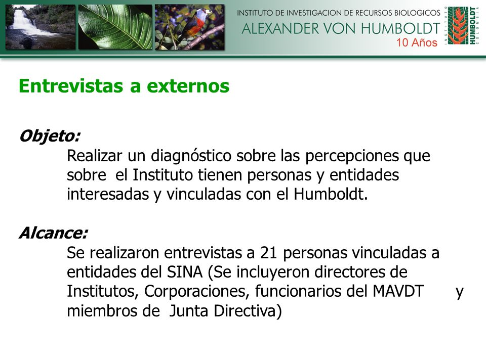 Entrevistas a externos Objeto: Realizar un diagnóstico sobre las percepciones que sobre el Instituto tienen personas y entidades interesadas y vinculadas con el Humboldt.