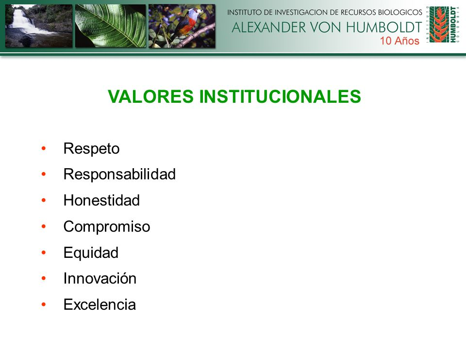 VALORES INSTITUCIONALES Respeto Responsabilidad Honestidad Compromiso Equidad Innovación Excelencia