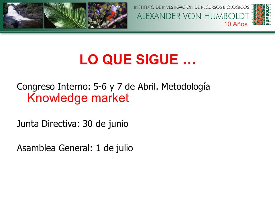 LO QUE SIGUE … Congreso Interno: 5-6 y 7 de Abril. Metodología Knowledge market Junta Directiva: 30 de junio Asamblea General: 1 de julio