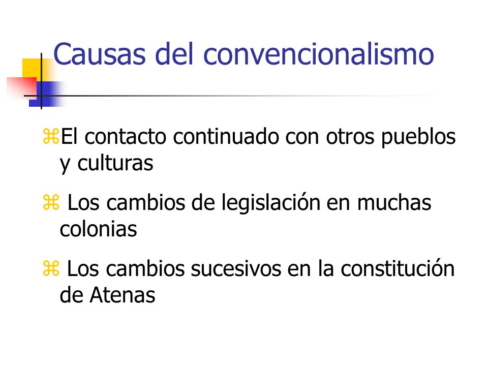 Causas del convencionalismo El contacto continuado con otros pueblos y culturas Los cambios de legislación en muchas colonias Los cambios sucesivos en la constitución de Atenas