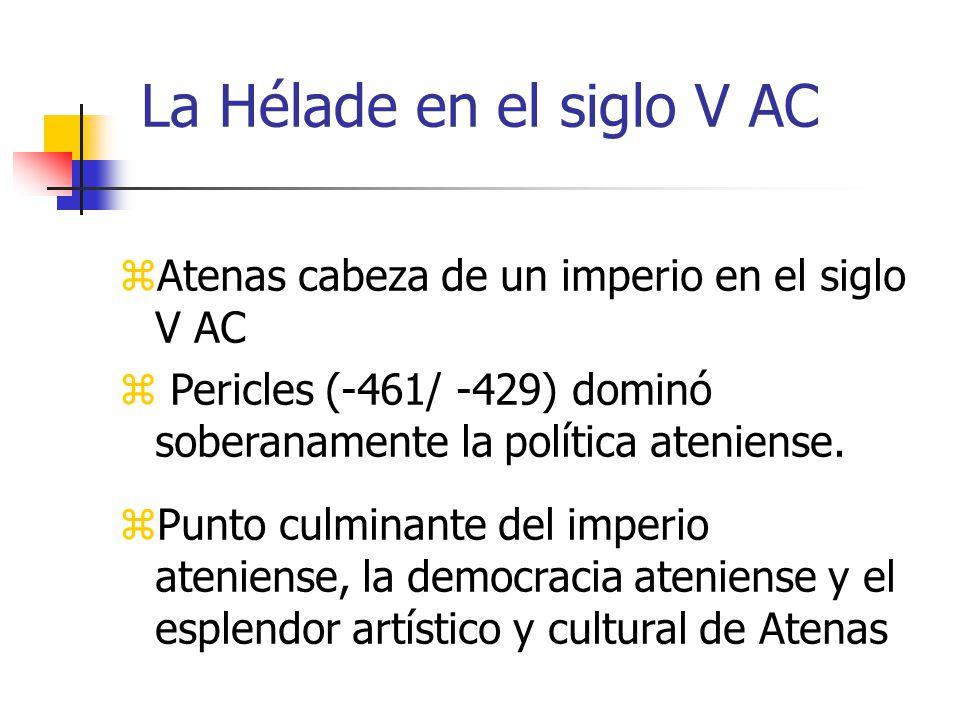 La Hélade en el siglo V AC Atenas cabeza de un imperio en el siglo V AC Pericles (-461/ -429) dominó soberanamente la política ateniense. Punto culmin