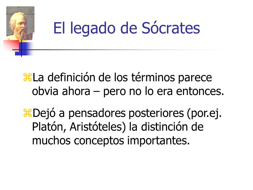 El legado de Sócrates La definición de los términos parece obvia ahora – pero no lo era entonces. Dejó a pensadores posteriores (por.ej. Platón, Arist