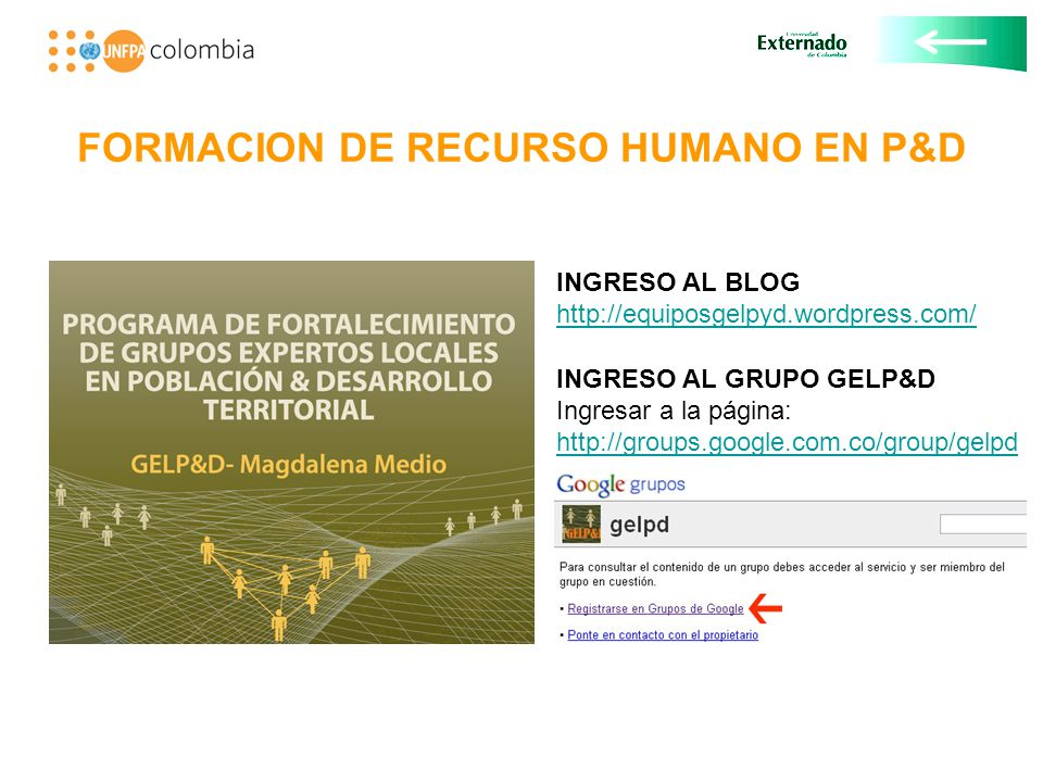 FORMACION DE RECURSO HUMANO EN P&D INGRESO AL BLOG http://equiposgelpyd.wordpress.com/ INGRESO AL GRUPO GELP&D Ingresar a la página: http://groups.google.com.co/group/gelpd http://groups.google.com.co/group/gelpd