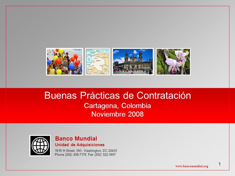 1 Buenas Prácticas de Contratación Cartagena, Colombia Noviembre 2008 www.bancomundial.org 1818 H Street, NW, Washington, DC 20433 Phone (202) 458-7176 Fax (202) 522-3697 Banco Mundial Unidad de Adquisiciones