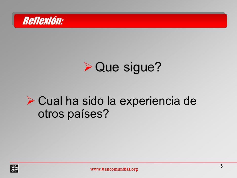 3 Que sigue Cual ha sido la experiencia de otros países Reflexión: www.bancomundial.org