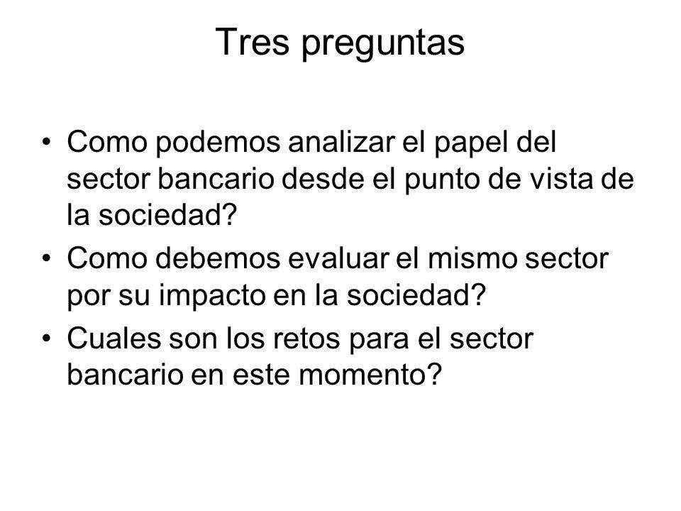 Tres preguntas Como podemos analizar el papel del sector bancario desde el punto de vista de la sociedad.