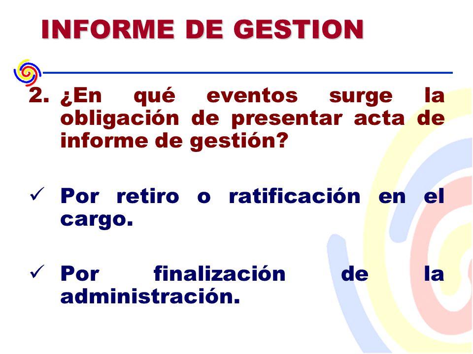 INFORME DE GESTION 2.¿En qué eventos surge la obligación de presentar acta de informe de gestión.