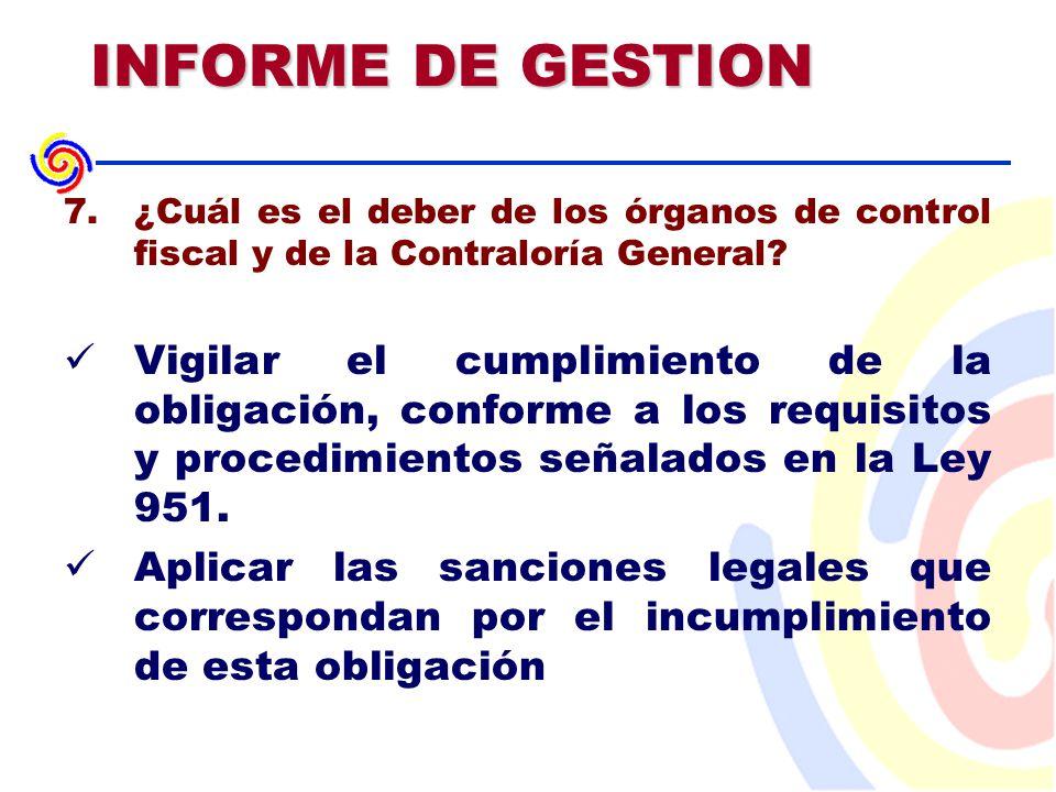 INFORME DE GESTION 7.¿Cuál es el deber de los órganos de control fiscal y de la Contraloría General.