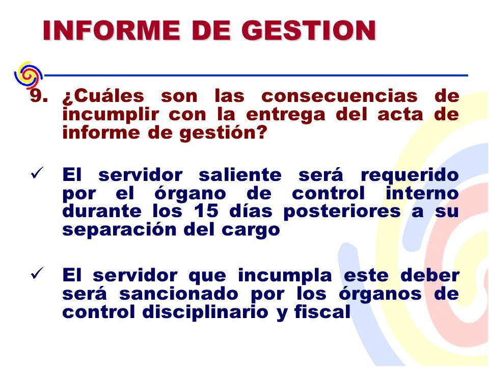 INFORME DE GESTION 9.¿Cuáles son las consecuencias de incumplir con la entrega del acta de informe de gestión.