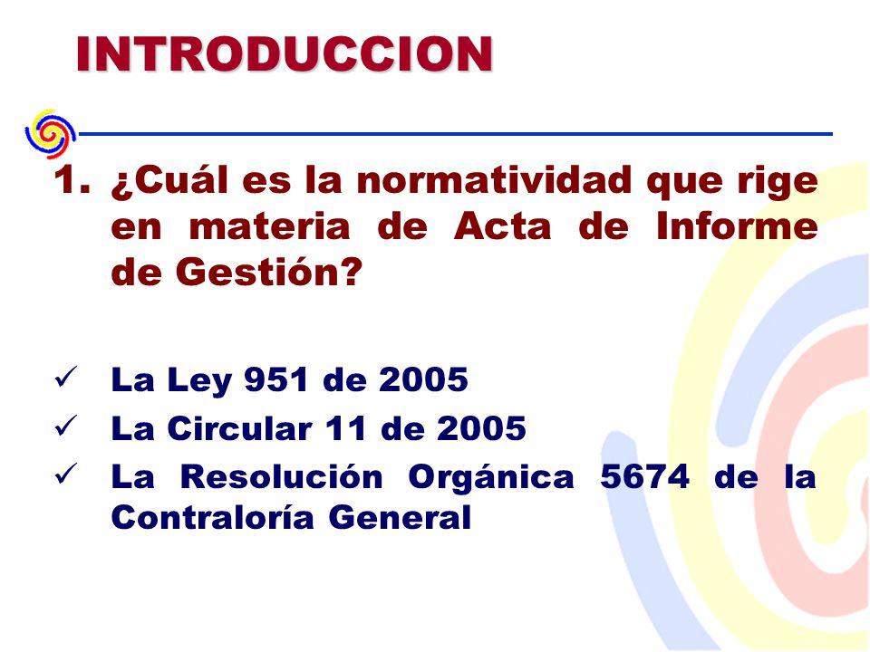 INTRODUCCION 1.¿Cuál es la normatividad que rige en materia de Acta de Informe de Gestión.