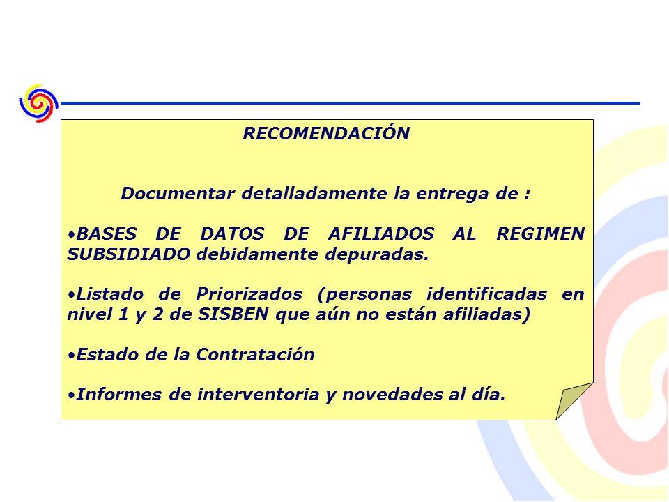 RECOMENDACIÓN Documentar detalladamente la entrega de : BASES DE DATOS DE AFILIADOS AL REGIMEN SUBSIDIADO debidamente depuradas.