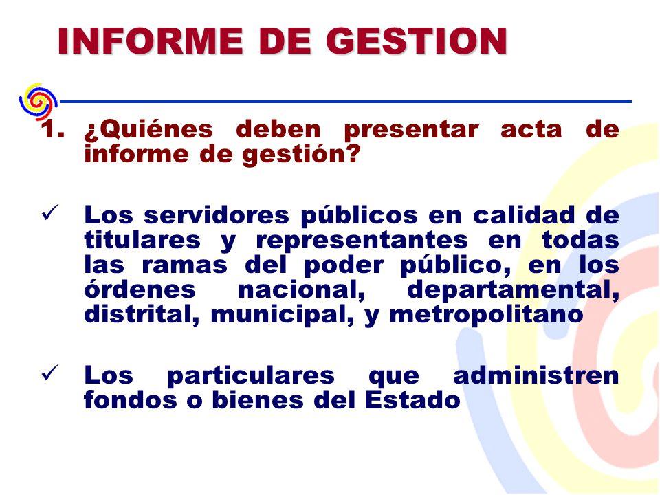 INFORME DE GESTION 1.¿Quiénes deben presentar acta de informe de gestión.