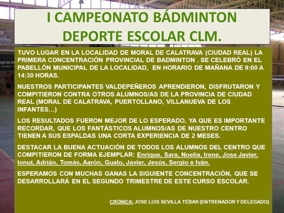 I CAMPEONATO BÁDMINTON DEPORTE ESCOLAR CLM. TUVO LUGAR EN LA LOCALIDAD DE MORAL DE CALATRAVA (CIUDAD REAL) LA PRIMERA CONCENTRACIÓN PROVINCIAL DE BADM
