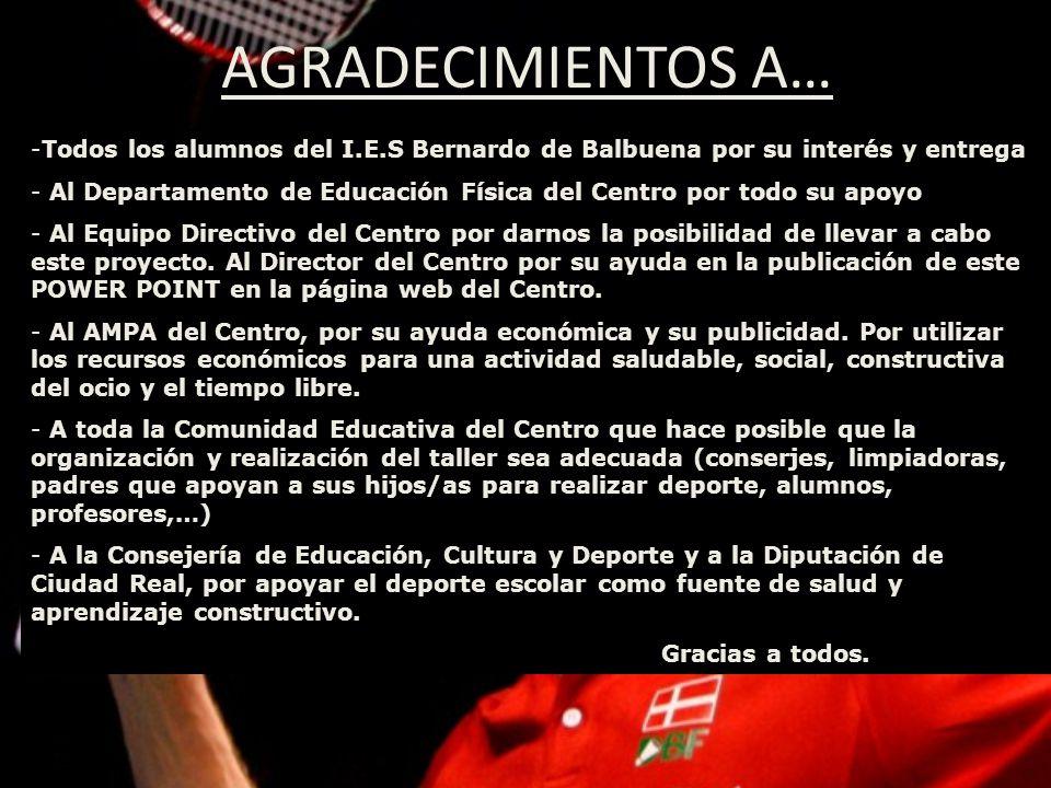 AGRADECIMIENTOS A… -Todos los alumnos del I.E.S Bernardo de Balbuena por su interés y entrega - Al Departamento de Educación Física del Centro por tod
