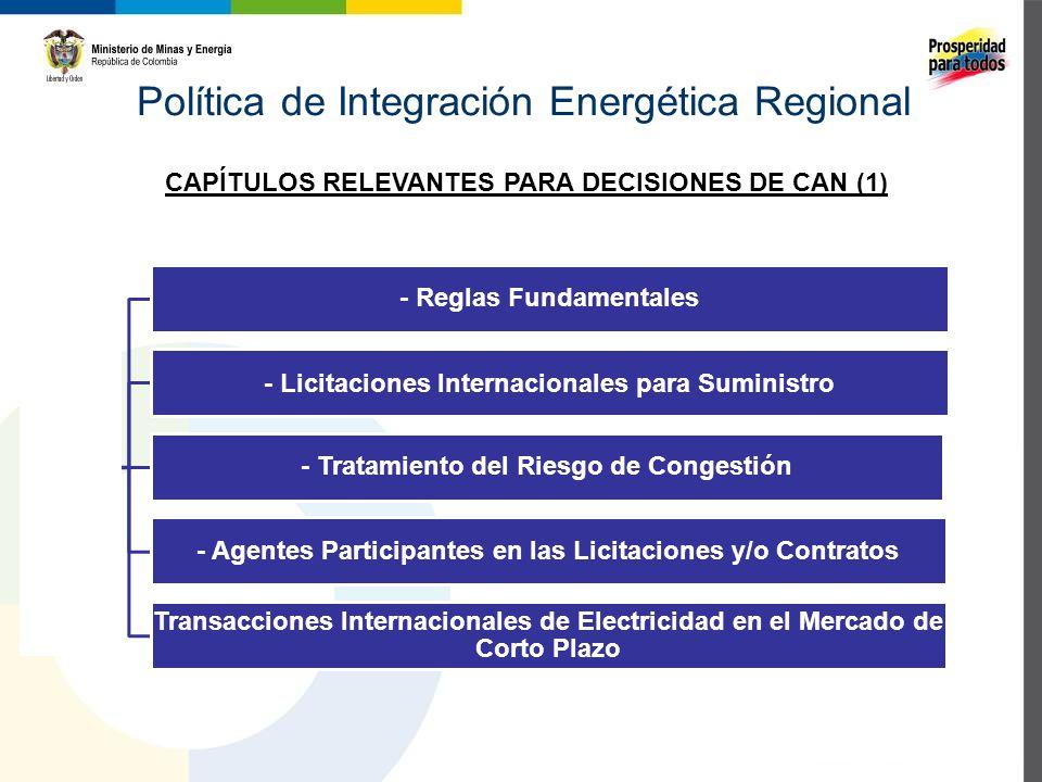 Política de Integración Energética Regional Propuesta de Nueva Decisión - Reglas Fundamentales - Licitaciones Internacionales para Suministro - Tratamiento del Riesgo de Congestión - Agentes Participantes en las Licitaciones y/o Contratos Transacciones Internacionales de Electricidad en el Mercado de Corto Plazo CAPÍTULOS RELEVANTES PARA DECISIONES DE CAN (1)