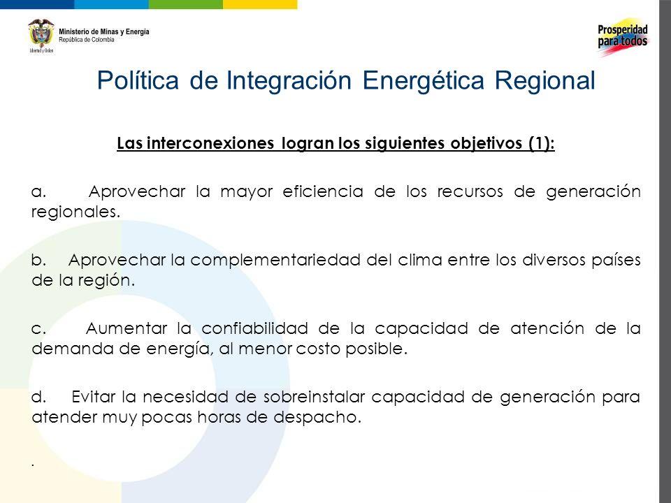 Política de Integración Energética Regional Las interconexiones logran los siguientes objetivos (2): e.