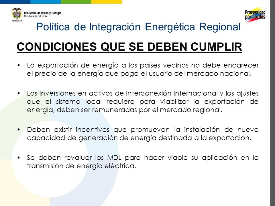 Política de Integración Energética Regional ALTERNATIVAS PROPUESTAS Modelo de remuneración de infraestructura de transmisión similar el de la Interconexión Colombia - Panamá.