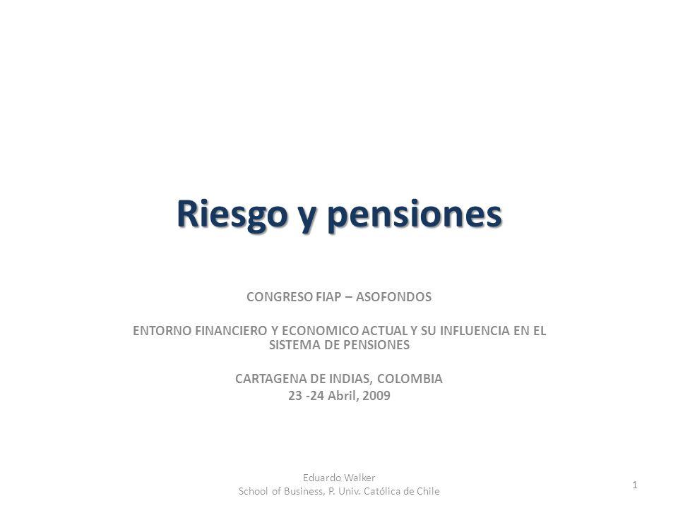 Riesgo y pensiones CONGRESO FIAP – ASOFONDOS ENTORNO FINANCIERO Y ECONOMICO ACTUAL Y SU INFLUENCIA EN EL SISTEMA DE PENSIONES CARTAGENA DE INDIAS, COL