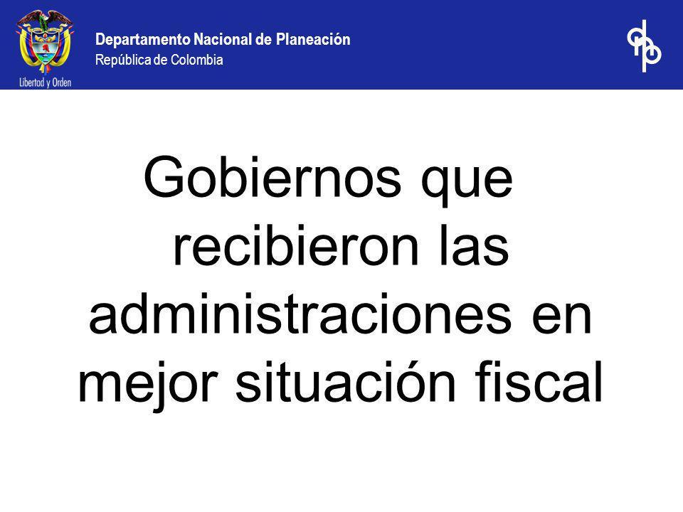 Departamento Nacional de Planeación República de Colombia Gobiernos que recibieron las administraciones en mejor situación fiscal