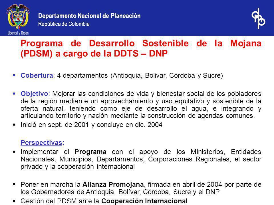 Departamento Nacional de Planeación República de Colombia Programa de Desarrollo Sostenible de la Mojana (PDSM) a cargo de la DDTS – DNP Cobertura: 4
