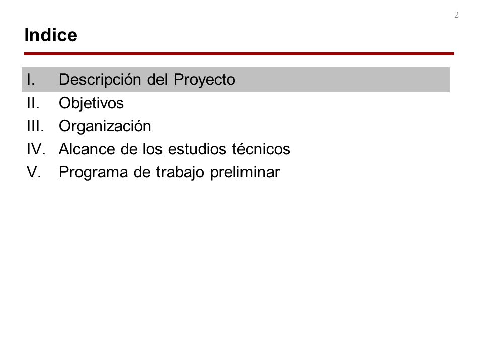 2 Indice I.Descripción del Proyecto II.Objetivos III.Organización IV.Alcance de los estudios técnicos V.Programa de trabajo preliminar