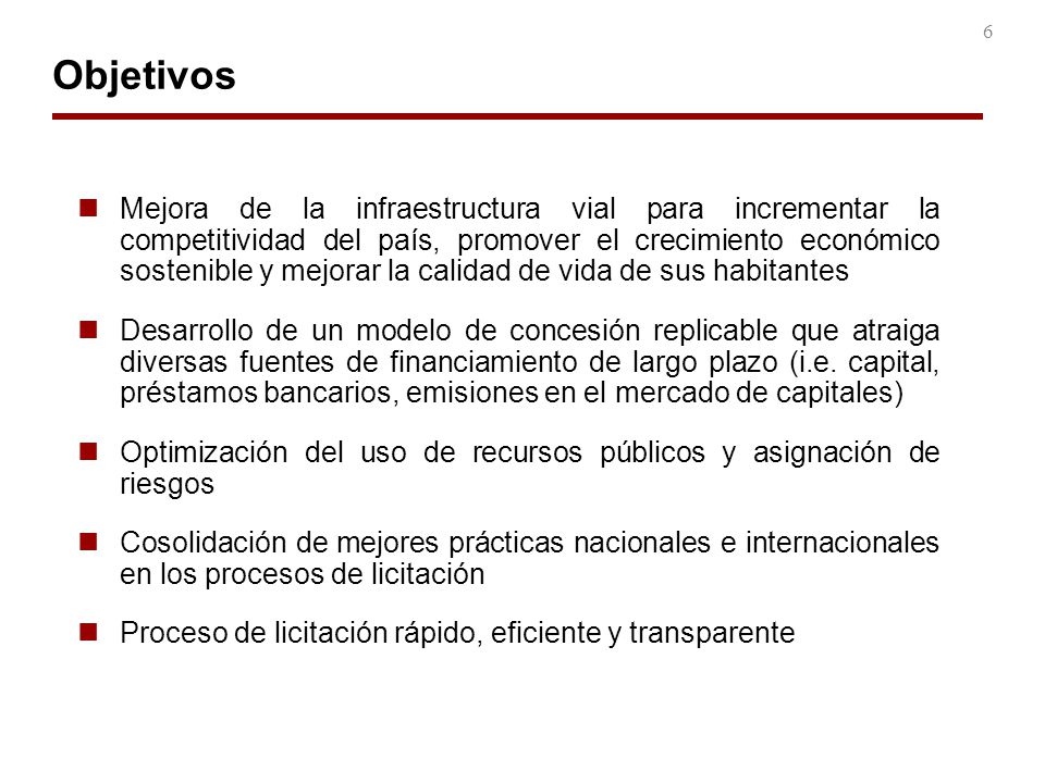 6 Objetivos Mejora de la infraestructura vial para incrementar la competitividad del país, promover el crecimiento económico sostenible y mejorar la c