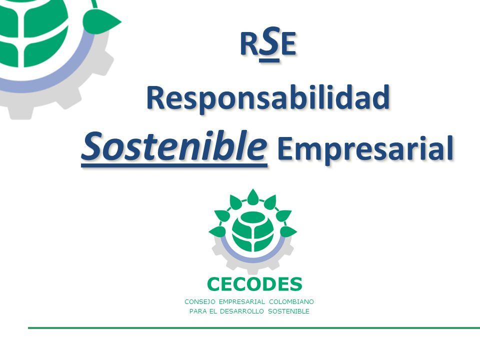 CONSEJO EMPRESARIAL COLOMBIANO PARA EL DESARROLLO SOSTENIBLE - CECODES CECODES CONSEJO EMPRESARIAL COLOMBIANO PARA EL DESARROLLO SOSTENIBLE R S E Responsabilidad Sostenible Empresarial R S E Responsabilidad Sostenible Empresarial