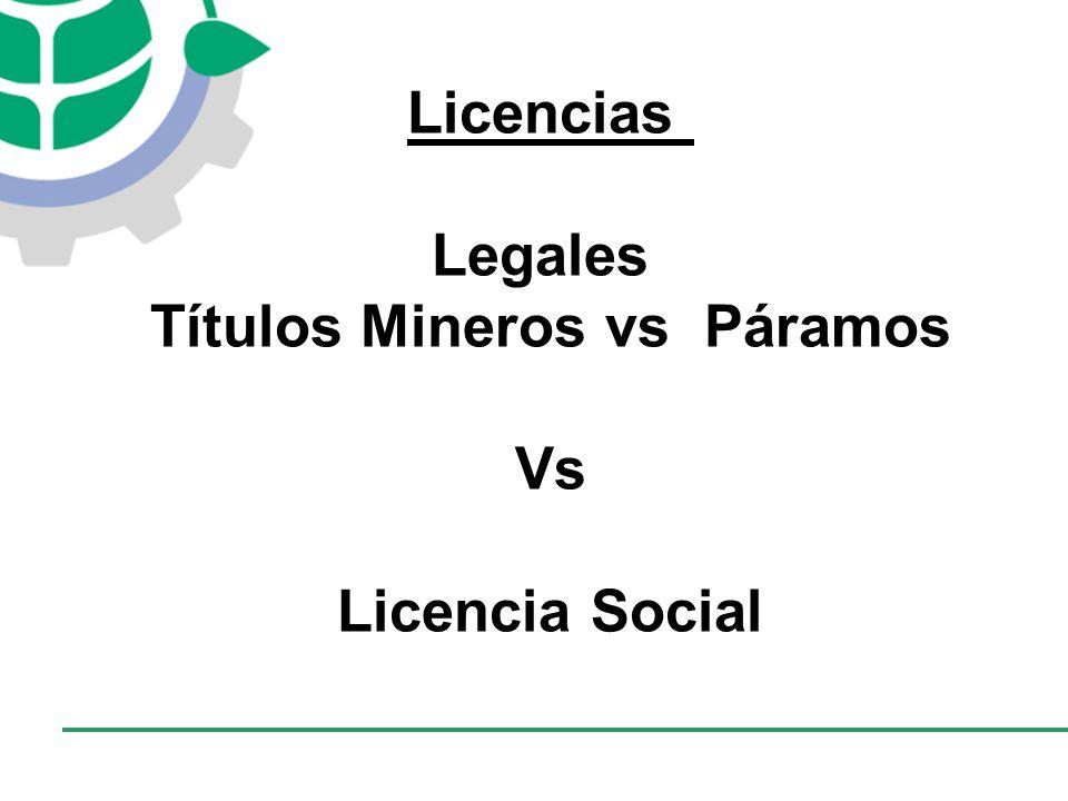 CONSEJO EMPRESARIAL COLOMBIANO PARA EL DESARROLLO SOSTENIBLE - CECODES Licencias Legales Títulos Mineros vs Páramos Vs Licencia Social