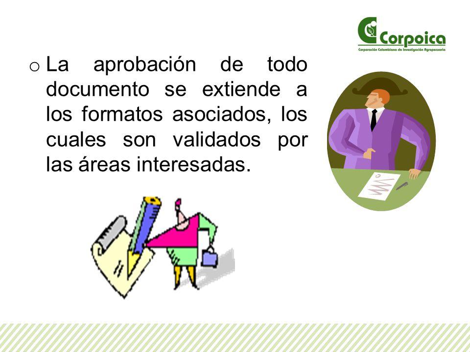 o La aprobación de todo documento se extiende a los formatos asociados, los cuales son validados por las áreas interesadas.