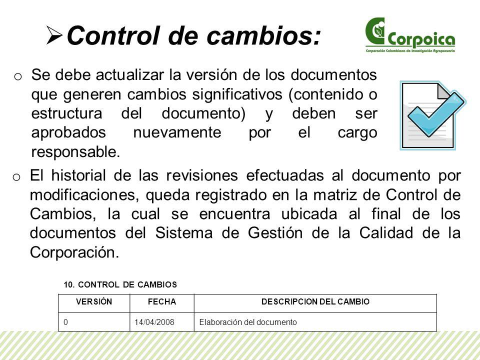 Control de cambios: o Se debe actualizar la versión de los documentos que generen cambios significativos (contenido o estructura del documento) y deben ser aprobados nuevamente por el cargo responsable.