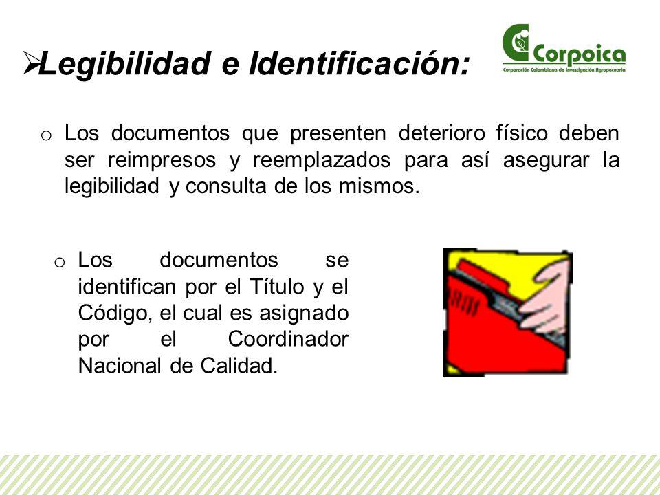 Legibilidad e Identificación: o Los documentos que presenten deterioro físico deben ser reimpresos y reemplazados para así asegurar la legibilidad y consulta de los mismos.