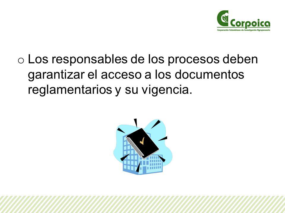 o Los responsables de los procesos deben garantizar el acceso a los documentos reglamentarios y su vigencia.