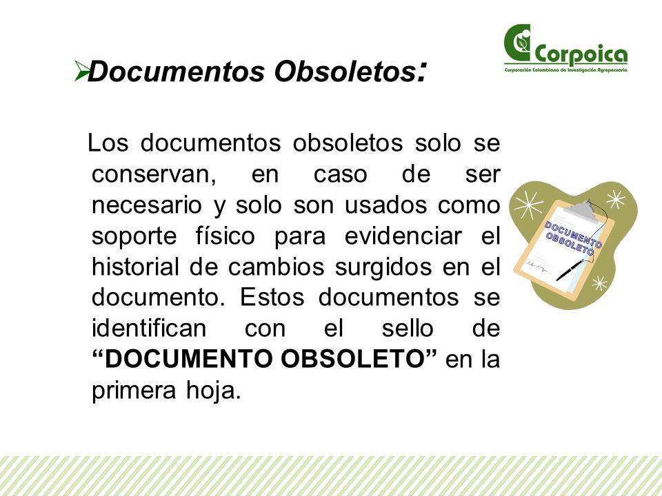 Documentos Obsoletos : Los documentos obsoletos solo se conservan, en caso de ser necesario y solo son usados como soporte físico para evidenciar el historial de cambios surgidos en el documento.