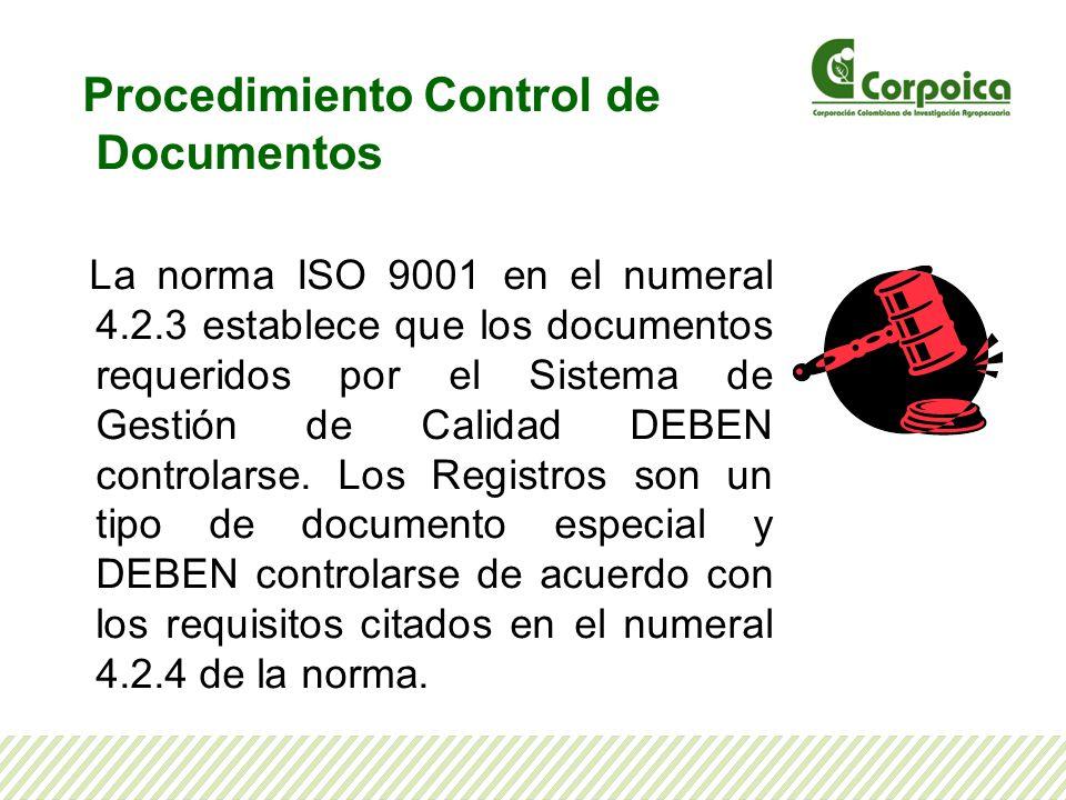 Procedimiento Control de Documentos La norma ISO 9001 en el numeral 4.2.3 establece que los documentos requeridos por el Sistema de Gestión de Calidad