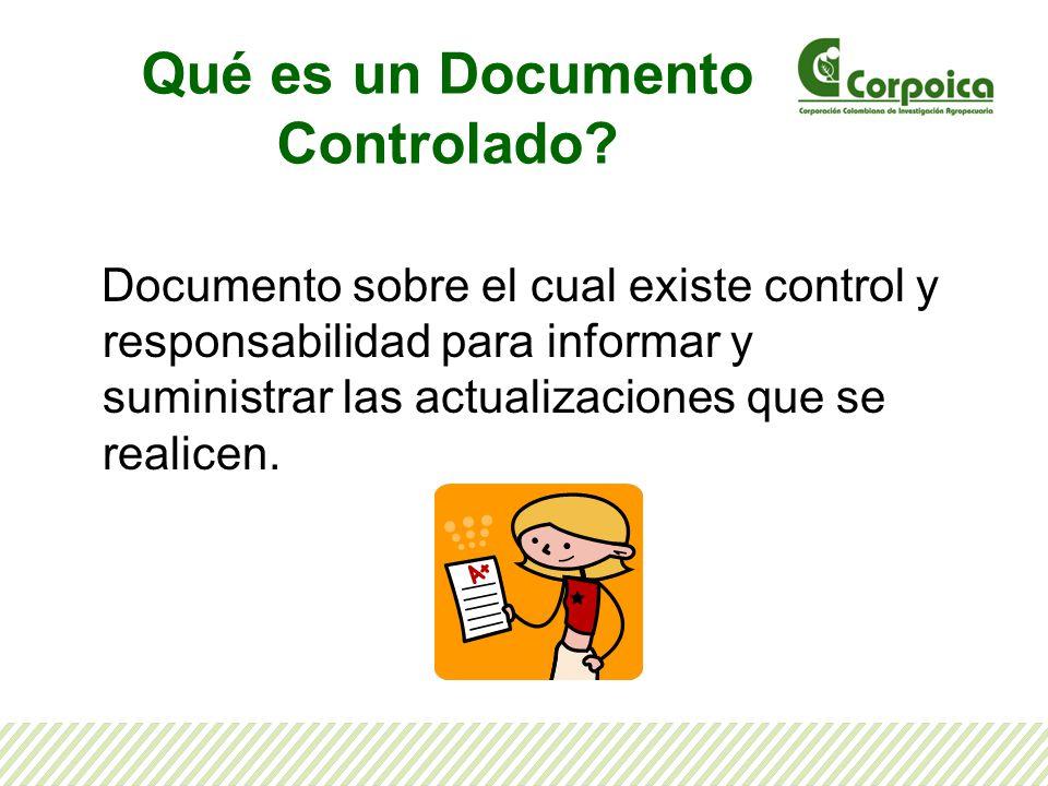 Qué es un Documento Controlado? Documento sobre el cual existe control y responsabilidad para informar y suministrar las actualizaciones que se realic