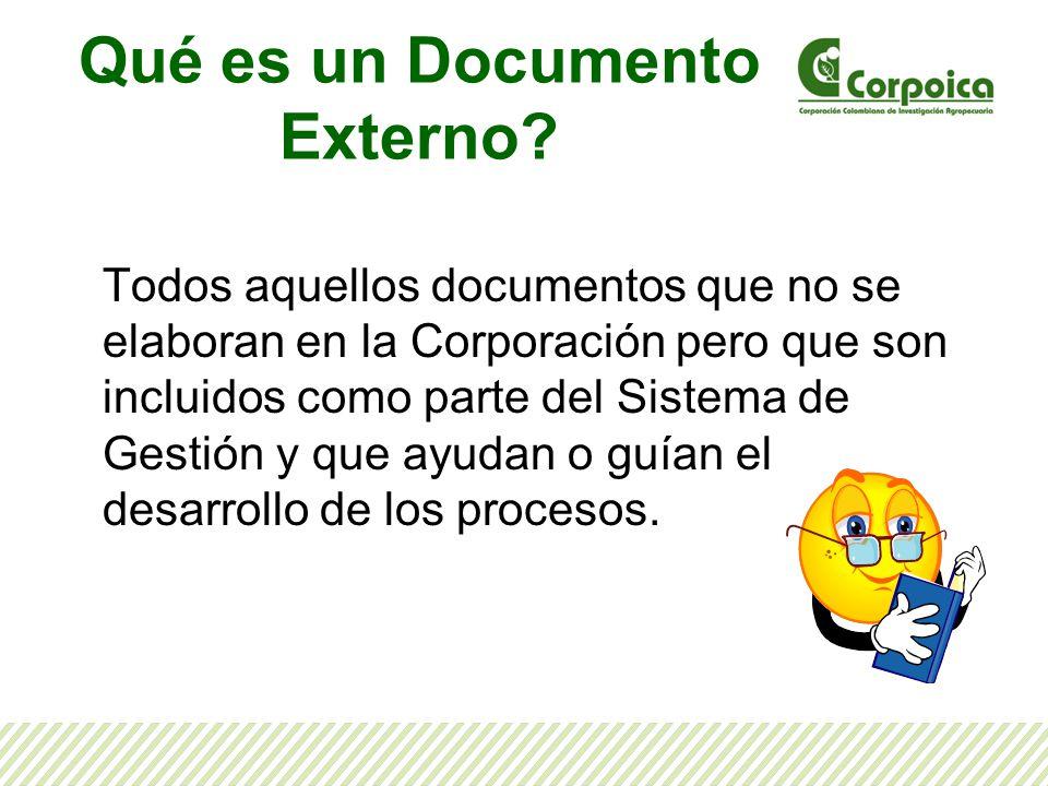 Qué es un Documento Externo? Todos aquellos documentos que no se elaboran en la Corporación pero que son incluidos como parte del Sistema de Gestión y