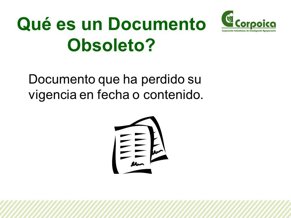 Qué es un Documento Obsoleto? Documento que ha perdido su vigencia en fecha o contenido.