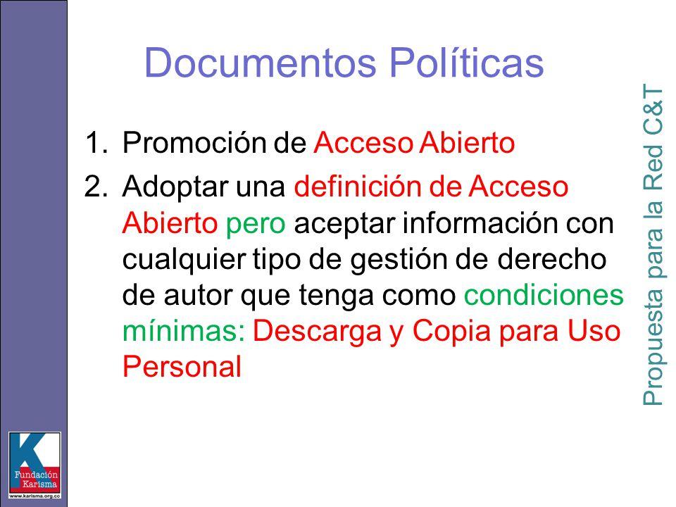 1.Promoción de Acceso Abierto 2.Adoptar una definición de Acceso Abierto pero aceptar información con cualquier tipo de gestión de derecho de autor que tenga como condiciones mínimas: Descarga y Copia para Uso Personal Propuesta para la Red C&T Documentos Políticas