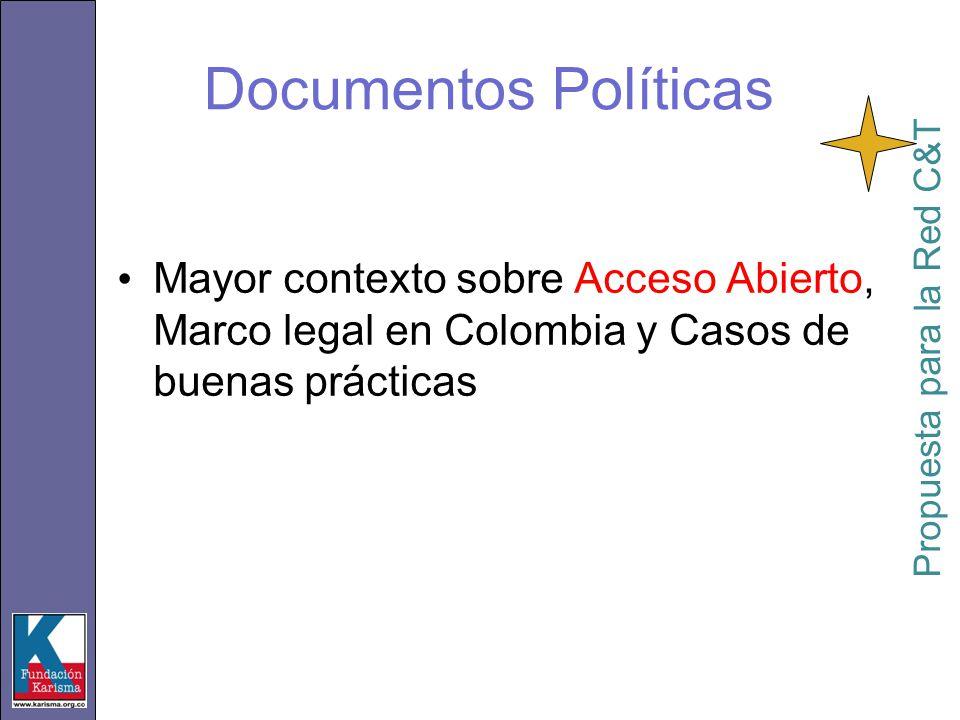 Mayor contexto sobre Acceso Abierto, Marco legal en Colombia y Casos de buenas prácticas Propuesta para la Red C&T Documentos Políticas