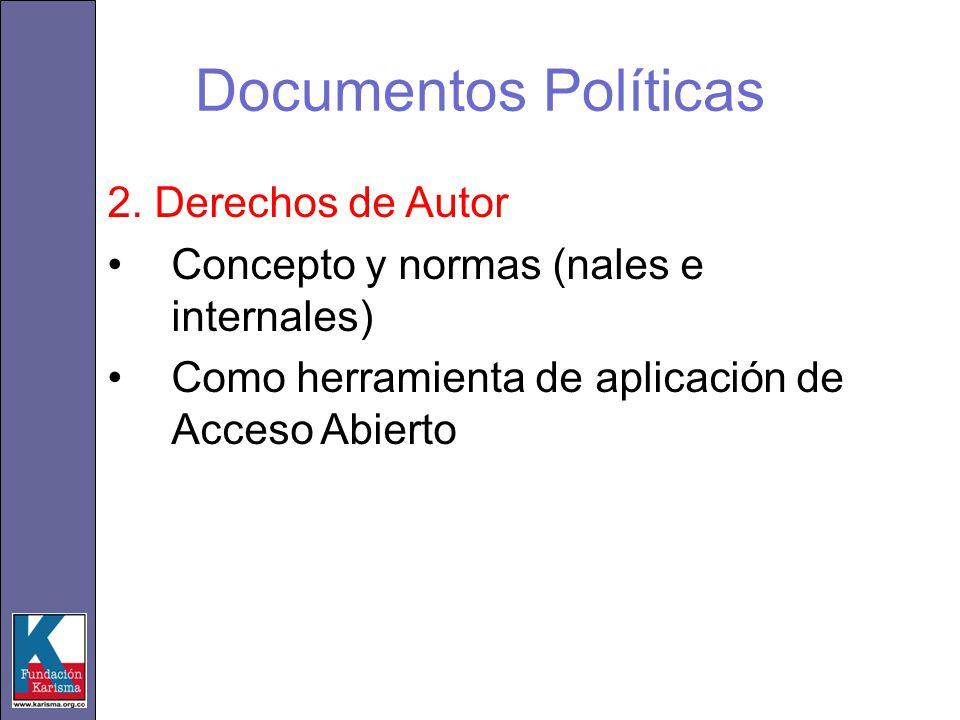 Documentos Políticas 2. Derechos de Autor Concepto y normas (nales e internales) Como herramienta de aplicación de Acceso Abierto