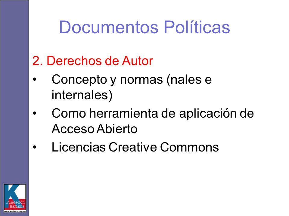 Documentos Políticas 2. Derechos de Autor Concepto y normas (nales e internales) Como herramienta de aplicación de Acceso Abierto Licencias Creative C